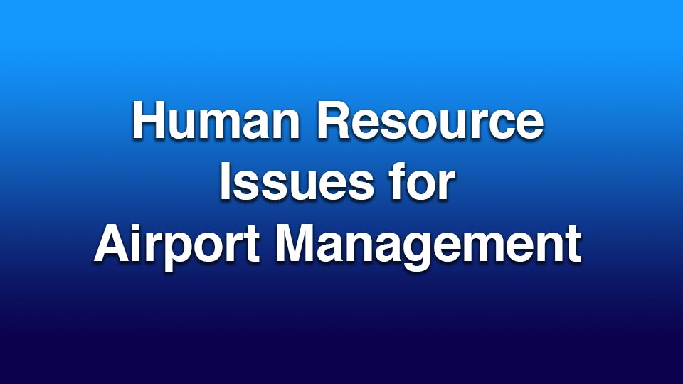 Human Resources Issues for Airport Management - Update on the FMLA & Personal Liability Part 2